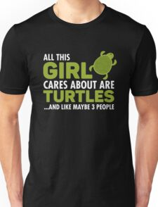 All This Girl Cares About Are Turtles Unisex T-Shirt