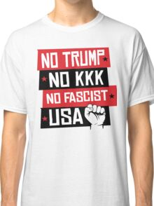 NO TRUMP NO KKK NO FASCIST USA! Classic T-Shirt