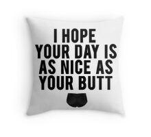 Nice Day Nice Butt Throw Pillow