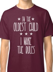 I'm the Oldest Child I make the rules Classic T-Shirt