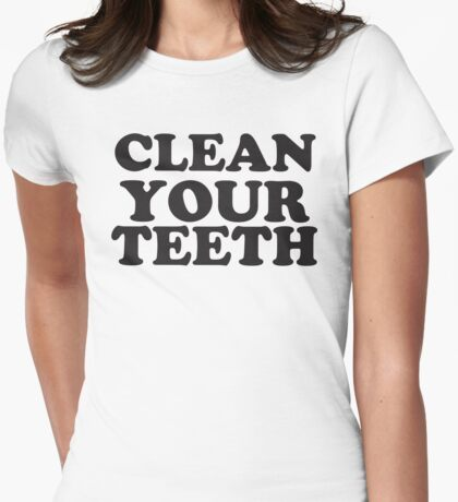 CLEAN YOUR TEETH Womens Fitted T-Shirt