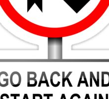 Go back and start again. Sticker
