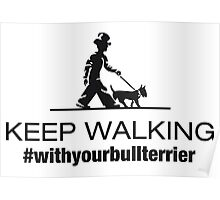keep walking with your bull terrier Poster