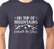 On top of Mountains & Beneath the Stars Unisex T-Shirt