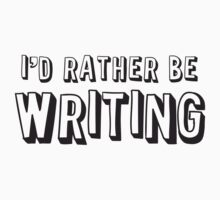 I'd rather be writing One Piece - Short Sleeve