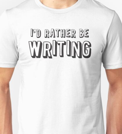 I'd rather be writing Unisex T-Shirt
