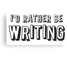 I'd rather be writing Canvas Print