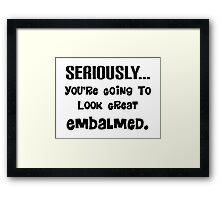 Mortuary Humor Quote Framed Print