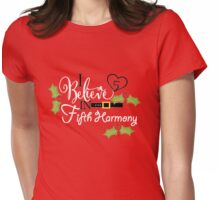 I BELIEVE IN FIFTH HARMONY Womens Fitted T-Shirt