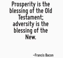 Prosperity is the blessing of the Old Testament; adversity is the blessing of the New. T-Shirt