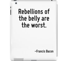 Rebellions of the belly are the worst. iPad Case/Skin