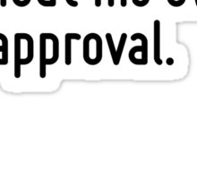 A man cannot be comfortable without his own approval. Sticker