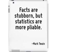 Facts are stubborn, but statistics are more pliable. iPad Case/Skin