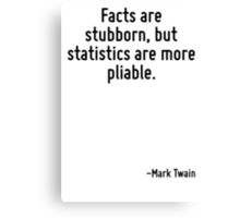 Facts are stubborn, but statistics are more pliable. Canvas Print