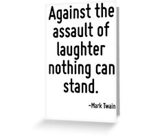 Against the assault of laughter nothing can stand. Greeting Card