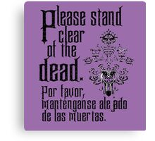 Please stand clear of the dead Canvas Print