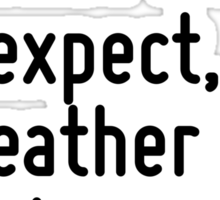Climate is what we expect, weather is what we get. Sticker