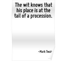 The wit knows that his place is at the tail of a procession. Poster