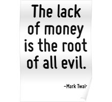 The lack of money is the root of all evil. Poster