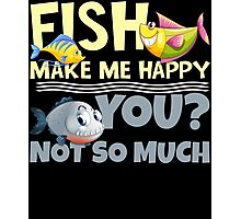 Fish Make Me Happy - You? Not So Much Photographic Print