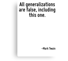 All generalizations are false, including this one. Canvas Print