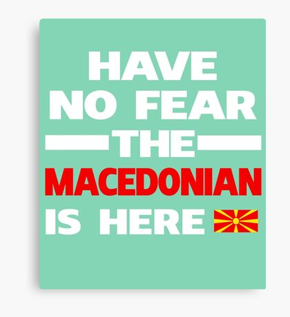 Macedonian Is Here Macedonia Pride Canvas Print