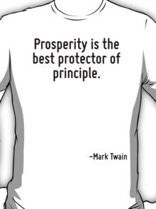 Prosperity is the best protector of principle. T-Shirt