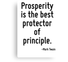 Prosperity is the best protector of principle. Canvas Print