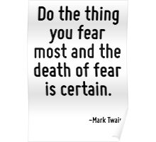 Do the thing you fear most and the death of fear is certain. Poster