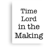 Time Lord in the Making Canvas Print