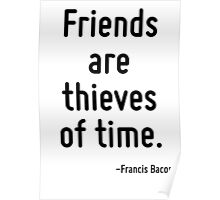 Friends are thieves of time. Poster