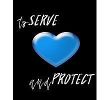 To serve and Protect - Love the Blue Photographic Print