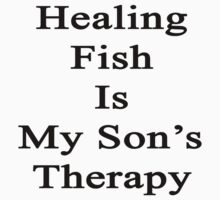 Healing Fish Is My Son's Therapy  by supernova23