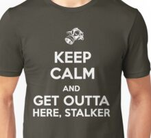 Keep Calm and Get Outta Here, Stalker Unisex T-Shirt