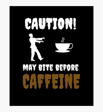 May Bite Before Caffeine Coffee Design Funny Photographic Print