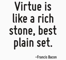 Virtue is like a rich stone, best plain set. by Quotr