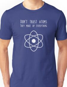 Don't trust atoms Unisex T-Shirt
