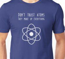 Don't trust atoms Unisex T-Shirt