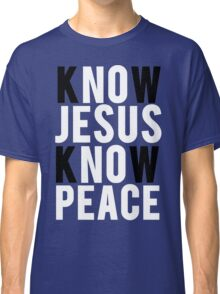 Know Jesus Know Peace Christian  Classic T-Shirt