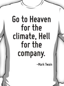 Go to Heaven for the climate, Hell for the company. T-Shirt