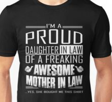 I'm a proud daughter in law of a freaking awesome mother in law Unisex T-Shirt