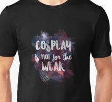 Cosplay Is Not for the Weak Unisex T-Shirt