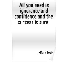 All you need is ignorance and confidence and the success is sure. Poster