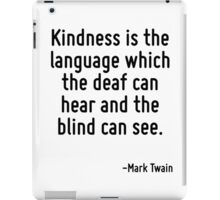 Kindness is the language which the deaf can hear and the blind can see. iPad Case/Skin