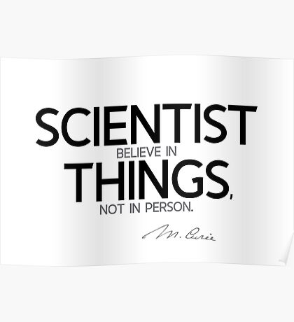 scientist believe in things - marie curie Poster