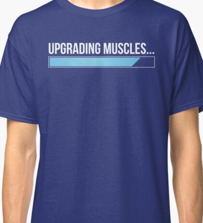 Upgrading Muscles Body Building T Shirt Classic T-Shirt
