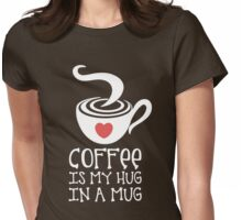 Coffee is my Hug in a Mug Womens Fitted T-Shirt