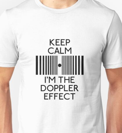 Keep Calm And I'M The Doppler Effect Unisex T-Shirt