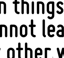 If you hold a cat by the tail you learn things you cannot learn any other way. Sticker