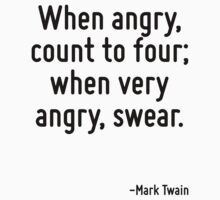When angry, count to four; when very angry, swear. by Quotr